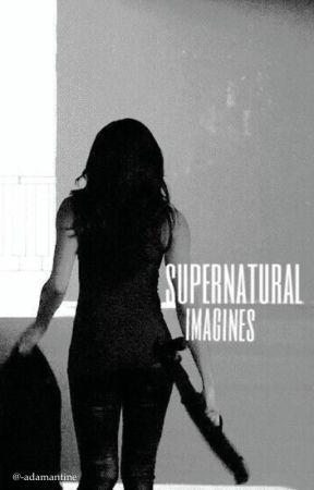 imagines » supernatural by -adamantine