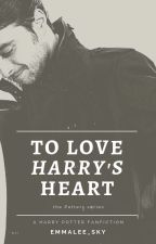 To Love Harry's Heart [Harry Potter Fanfiction] (The Potters: 1) by Emmalee_Sky