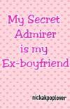 My Secret Admirer is My Ex-boyfriend cover