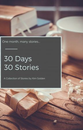30 Days, 30 Stories by KimGolden