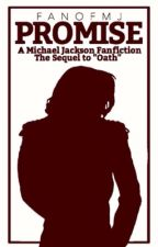 Promise (A Michael Jackson Fanfiction; Sequel to Oath) by fanofmj