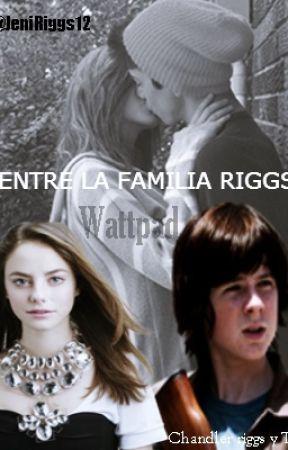 Entre La Familia Riggs [EDITANDO] by JeniRiggs12