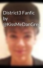 District3 Fanfic by @KissMeDanGreg by KissMeDanGreg