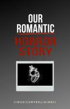 Our Romantic Horror Story (BoyxBoy)  by llMusicsMyReligionll