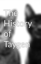 The History of Taygen by chikaka13