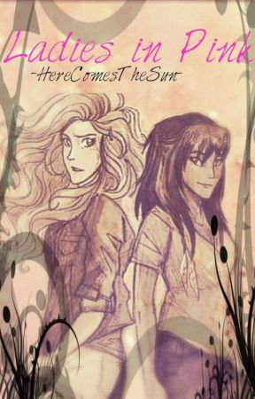Pink Ladies (AU Percy Jackson Fanfic) by -HereComesTheSun-