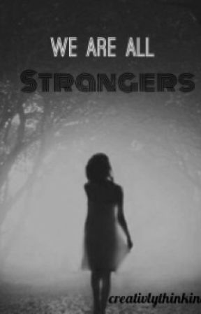 We Are All Strangers by creativlythinking