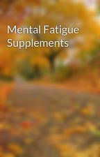 Mental Fatigue Supplements by eionawioz