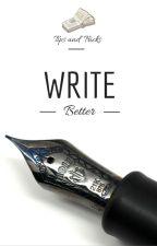 Write Better: Tips and tricks by WriterKellie