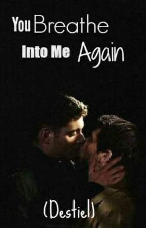 You Breathe Into Me Again (Destiel) by XxDannyLovesBenjixX