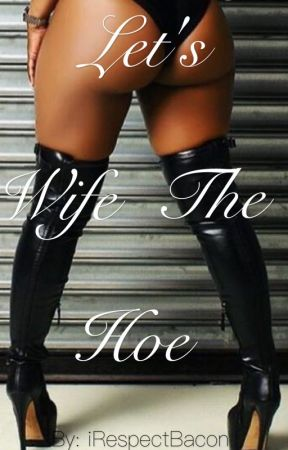 Let's Wife The Hoe ( #Urban ) by iRespectBacon