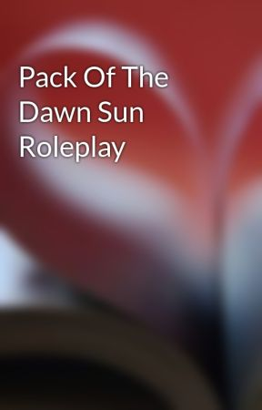 Pack Of The Dawn Sun Roleplay by Momsincharge