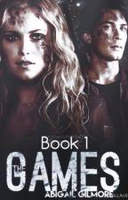 The Games ~ Book 1 ~ (The 100/Bellarke) by 1abigailgilmore1