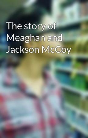 The story of Meaghan and Jackson McCoy by Crowley_nigeria