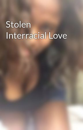 Stolen Interracial Love by chelly37