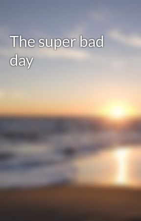The super bad day by missmiageek