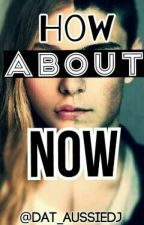 How About Now (A Martin Garrix Fanfic) by LudensKekko