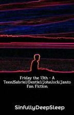Friday the 13th - A Teen!Sabriel/Destiel/Johnlock/Janto Fan Fiction by SinfullyDeepSleep