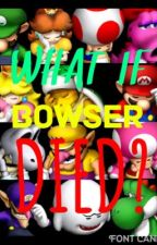 What If Bowser Died? by kimcgray95