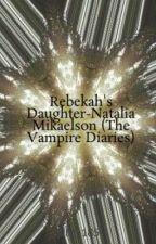 Rebekah's Daughter-Natalia Mikaelson (The Vampire Diaries) by alivia185