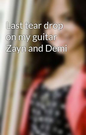 Last tear drop on my guitar Zayn and Demi by onedirectionzemi