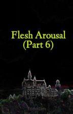 Flesh Arousal (Part 6) by ronntan