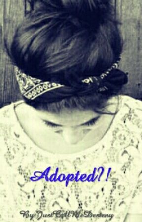 Adopted?! (on hold #school sorry) by JustCallMeDesteny