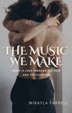 The Music We Make ✔️ by greyfarrell