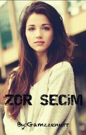 ZOR SEÇİM(DÜZENLENIYOR) by Gamzzenurr