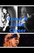 Come A Little Closer (A Duff Mckagan Fan Fic) by moonage-roses