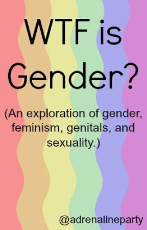 WTF is Gender? by adrenalineparty