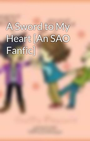 A Sword to My Heart [An SAO Fanfic]  by niallsbff1412