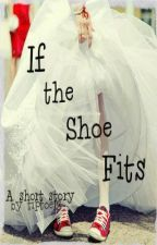 If the Shoe Fits (Completed) by tiptoe13