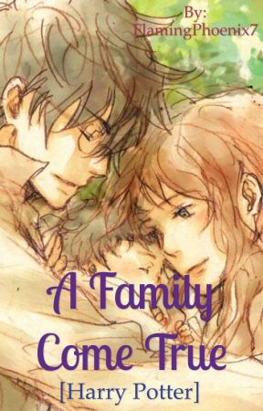 A Family Come True [Harry Potter] by FlamingPhoenix7