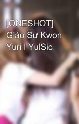 [ONESHOT] Giáo Sư Kwon Yuri l YulSic