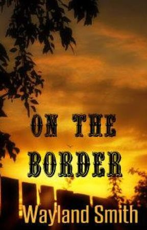 On The Border by WaylandSmith