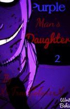 Purple Man's Daughter 2 (Five Nights At Freddy's) by XxTrueColorsxX