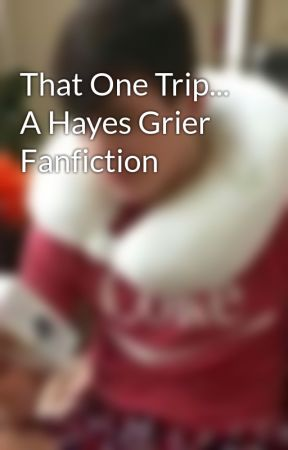 That One Trip... A Hayes Grier Fanfiction by omqgoals