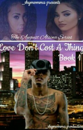 Love Don't Cost A Thing. [August Alsina] [Book 1] (Not Edited) by iamshymcguire