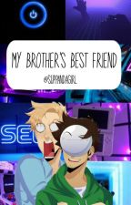 My Brother's Best Friend (UNDER EDITING) by SupPandaGirl