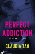 Perfect Addiction [Wattys Choice Award Winner '15] by claudiaoverhere
