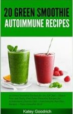 Autoimmune Recipes: 20 Delicious Healthy Green Smoothie Recipes by GlutenfreeForlife