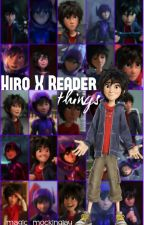 HIRO X READER things [COMPLETE] by -fromthehallows