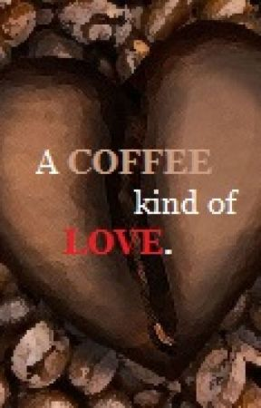 A COFFEE kind of LOVE (On Hold) by simply_n0vi33