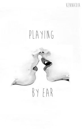 Playing by Ear by kennadia