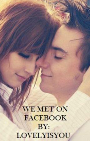 We Met On Facebook by lovelyisyou