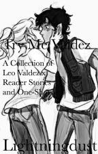 Try Me Valdez A Collection of Leo Valdez x Reader Stories and One-Shots by Lightningdust