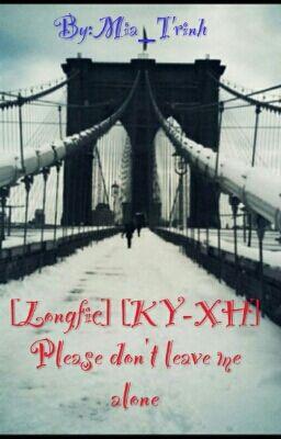 Đọc truyện [Longfic] [KY-XH] [Please don't leave me alone]