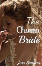 The Chosen Bride by JessSanders1213