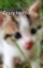 Crazy love for you by animalcontrol